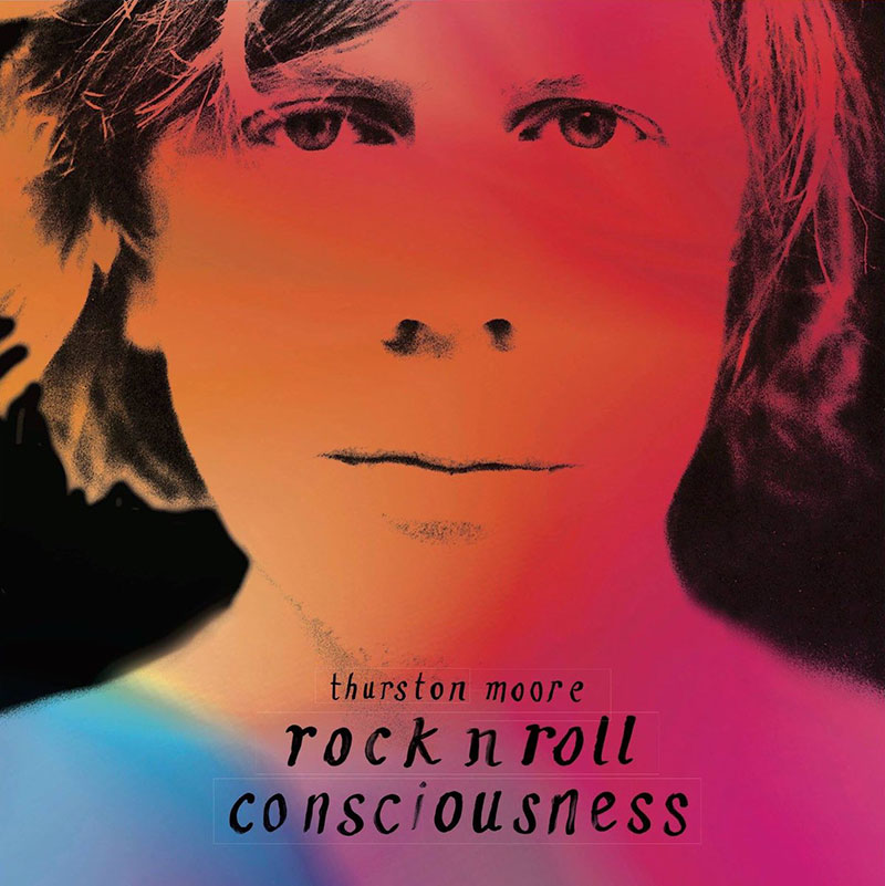thurston moore rock and roll consciousness